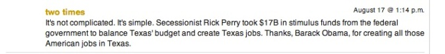 """Comments about Rick Perry and Stimulus Money Texas Tribune, """"Rick Perry took $17B in stimulus funds from the federal government to balance Texas' budget and create Texas jobs. Thanks, Barack Obama, for creating all those American jobs in Texas."""""""